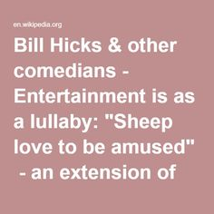 """Bill Hicks & other comedians - Entertainment is as a lullaby: """"Sheep love to be amused"""" - an extension of """"Bread & Circus"""" - Comedians become philosophers & spiritual cult gurus."""