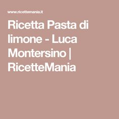 Ricetta Pasta di limone - Luca Montersino | RicetteMania