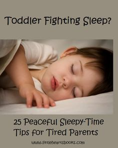 'Toddler Fighting Sleep? 25 Peaceful Sleepy-Time Tips for Tired Parents' www.littleheartsbooks.com