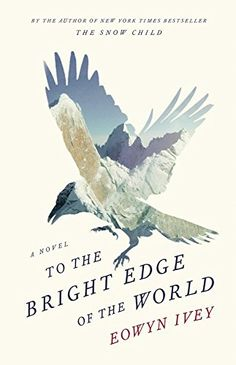 20 historical fiction books worth a read, including To The Bright Edge of the World by Eowyn Ivey.