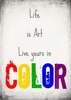 Living life in color.a rainbow life! Life Quotes Love, Quotes To Live By, Me Quotes, Quote Life, The Words, Arno Stern, Color Quotes, Quotes About Color, Artist Quotes