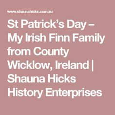 St Patrick's Day – My Irish Finn Family from County Wicklow, Ireland | Shauna Hicks History Enterprises