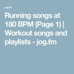 Running songs at 180 BPM (Page 1) | Workout songs and playlists - jog.fm