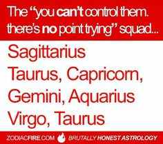 I love how Taurus is listed twice, all these signs but no really don't try with this one!