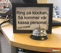 "Swedish sign that says ""Ring the bell and our lousy staff will show up"" Cashier = kassapersonal But written separatedly it means Kassa = lousy Personal = staff Funny Facts, Funny Signs, Funny Jokes, Hilarious, Feeling Sad, Just Smile, Man Humor, Cool Words, Haha"