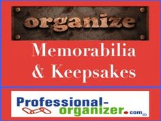 organizing keepsakes home organizing we all have keepsakes from our families.  this resource list helps you let go of what you don't love or cherish.
