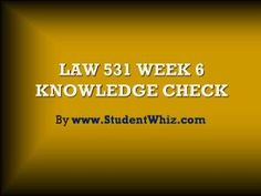 Find answers of LAW 531 week 6 knowledge check Latest for students of University of Phoenix. To Get Knowledge Check Here: http://goo.gl/J35cFH