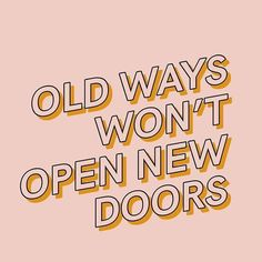 old ways won't open new doors - quotes motivation skin care Motivacional Quotes, Quotes Thoughts, Motivational Quotes For Life, Happy Thoughts, Words Quotes, Positive Quotes, Quotes To Live By, Inspirational Quotes, Sayings