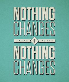 Change can't happen on it's own. Be the change and you'll see the change. Spark People, Nothing's Changed, Inspire Me, Inspirational Quotes, Goals, John Hayden, Recovery, Life Coaching, Community