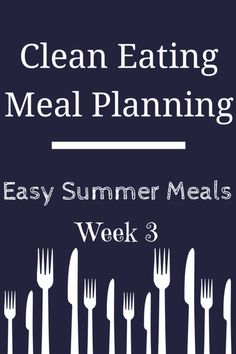 Clean Eating Meal Plan: Summer Meals Week 3  Healthy recipes and meal ideas for breakfast, lunch, and dinner