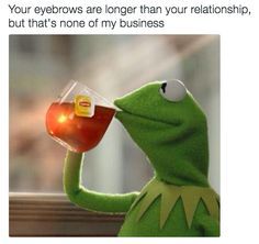 And on minding your own business: | 16 Times Kermit The Frog Was A Goddamn Gift To The Internet