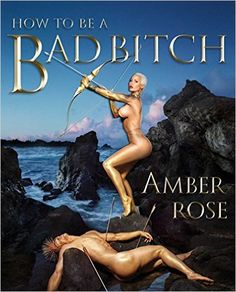 How to Be a Bad Bitch: Amber Rose: 9781501110115: Amazon.com: Books