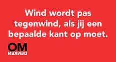 Wind wordt pas tegenwind, als jij een bepaalde kant op moet.
