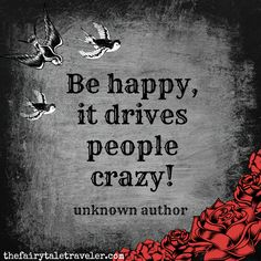 Oh yes, it does ;) Those who hate when you're happy aren't people you should let into your circle. Period. -- 25 of the Most Inspirational Quotes from Fairy Tales