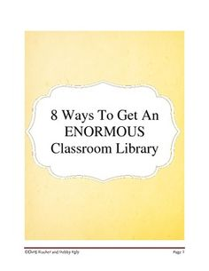 8 Ways To Get An Enormous Classroom Library