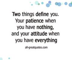Positive Picture Quotes that will serve to remind encourage inspire and teach you to develop and maintain a positive healthy attitude throughout life. Positive Attitude, Positive Quotes, Two Things Define You, Frame Of Mind, Facebook Image, Quotable Quotes, Be Yourself Quotes, Picture Quotes, Patience