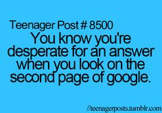 omg so me...ME: if it's not on the first page, then forget about it, it doesn't exist