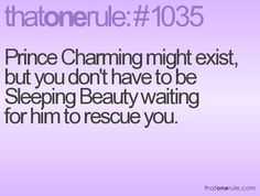 hmm... well im not exactly old enough yet to have a prince charming, but other girls think they need one. typical