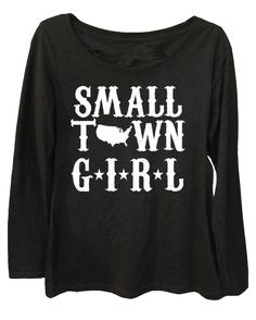 Small Town Girl - Ladies, Tri Blend Long Sleeve Scoop Neck Tee Country t shirt, Ladies t shirt, Country music t shirt, long sleeve
