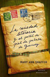 La sociedad literaria y el pastel de piel de patata de Guernsey. Mary Ann Shaffer