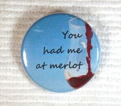 ATCTTeam You had me at Merlot Button  express yourself by SignalMountain, Art  wine  button  drink  gift tag  badge  wine sayings  funny sayings  express  merlot #geekery