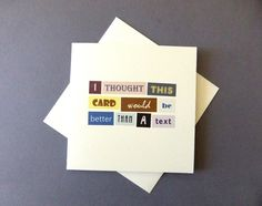 """Funny Card """"I Thought This Card Would Be Better Than A Text"""" £2.45"""
