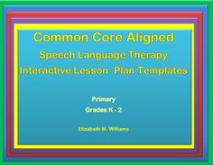Speech/Language+Therapy+Lesson+Plan+Templates+aligned+to+the+Common+Core+Standards+for+Grades+K-2   For+Speech+Language+Therapists+whose+caseload+includes+Kindergarten+through+Grade+2.  ***Please+see+note+regarding+use+on+Macs+at+the+bottom+of+this+description.