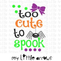 Too cute to spook halloween SVG DXF EPS png by MyLittleArrows