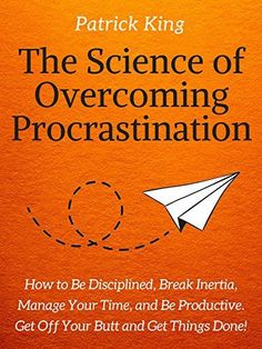 The Science of Overcoming Procrastination: How to Be Disciplined, Break Inertia, Manage Your Time, and Be Productive. Get Off Your Butt and Get Things Done! Management Books, Time Management, Books For Self Improvement, Thing 1, Quick Reads, How To Stop Procrastinating, Got Off, Book Summaries, Understanding Yourself