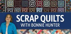 Scrap Quilts with Bonnie Hunter online course - Put your scraps to better use by learning how to not only save them, but how to use them to their full potential as you construct a variety of quilt blocks.