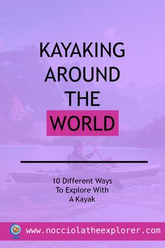 Kayaking Around The World – 10 Different Ways To Explore With A Kayak Healthy Mind And Body, Motivate Yourself, Kayaking, Perspective, Have Fun, Around The Worlds, How To Get, Outdoors, Community