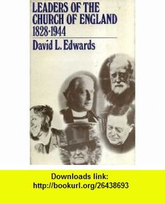 Leaders of the Church of England, 1828-1944 (9780192131102) David L. Edwards , ISBN-10: 0192131109  , ISBN-13: 978-0192131102 ,  , tutorials , pdf , ebook , torrent , downloads , rapidshare , filesonic , hotfile , megaupload , fileserve