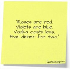 Roses are red Violets are blue, Vodka costs less than dinner for two! Lol, Haha Funny, Funny Stuff, Crazy Funny, Funny Shit, Funny Things, Random Things, Favorite Quotes, Best Quotes