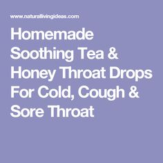 Homemade Soothing Tea & Honey Throat Drops For Cold, Cough & Sore Throat