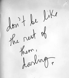 Don't Be Like The Rest Of Them Darling - Self-esteem mantra