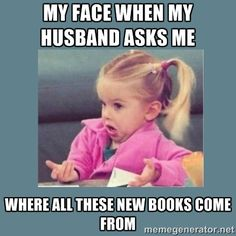 My face when my husband asks me where all these new books come from.