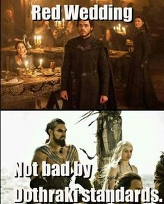 Red wedding... Dothraki standards