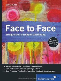 Face to Face: Erfolgreiches Facebook-Marketing (Galileo Computing) von Lukas Adda, http://www.amazon.de/dp/3836218429/ref=cm_sw_r_pi_dp_8wB.qb0BG1H4F