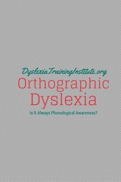 Orthographic Dyslexia - Is It Always Phonological Awareness? Dr. Kelli Sandman-Hurley of The Dyslexia Training Institute