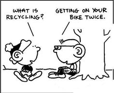 recycling= getting on a bicycle twice