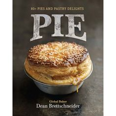 Pie: 80+ Pies & Pastry Delights
