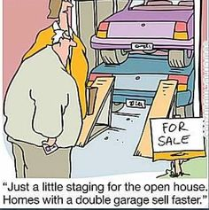 "Real Estate Humor - ""Just a little staging for the open house, Homes with a double garage sell faster. Denver Real Estate, Real Estate Quotes, Real Estate Humor, Real Estate Tips, Mortgage Quotes, Mortgage Humor, Mortgage Tips, Friday Humor, Funny Friday"