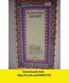 CROCHET (The Pattern library) (9780345295972) Amy Carroll, Dorothea Hall , ISBN-10: 0345295978  , ISBN-13: 978-0345295972 ,  , tutorials , pdf , ebook , torrent , downloads , rapidshare , filesonic , hotfile , megaupload , fileserve