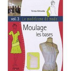 Le modélisme de mode : Tome 3 : Moulage, les bases: Amazon.fr: Teresa Gilewska: Livres (j'ai déjà tomes 1 et 2)  je le veut