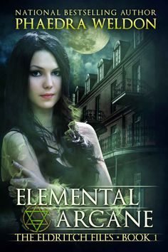 Elemental Arcane (The Eldritch Files Book 1) - Kindle edition by Phaedra Weldon. Paranormal Romance Kindle eBooks @ Amazon.com.
