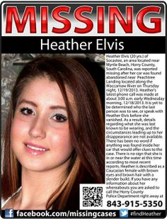 #MISSING $25,000 REWARD: Heather Elvis (20 yrs.) of Socastee, an area located near Myrtle Beach, Horry County, South Carolina, was reported missing after her car was found abandoned near Peachtree Landing located along the Waccamaw River on Thursday night, 12/19/2013. Heather's latest phone call was made at about 3:00 a.m. early Wednesday morning, 12/18/2013.