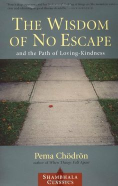 The Wisdom of No Escape and the Path of Loving Kindness by Pema Chodron, http://www.amazon.com/dp/1570628726/ref=cm_sw_r_pi_dp_tWxyrb0BRHEDZ