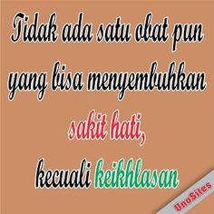 Betul sekali..... hanya keikhlasanlah yang mampu mengobati sakit hati kitaaaaa.... :) :)