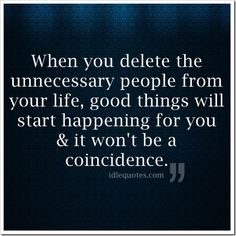 When you delete the unnecessary people from your life