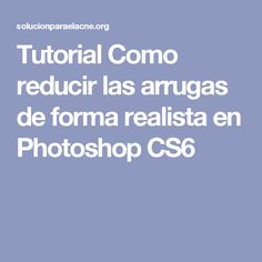 Tutorial Como reducir las arrugas de forma realista en Photoshop CS6